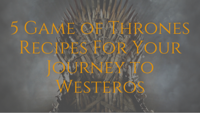 5 Game of Thrones Recipes For Your Journey to Westeros