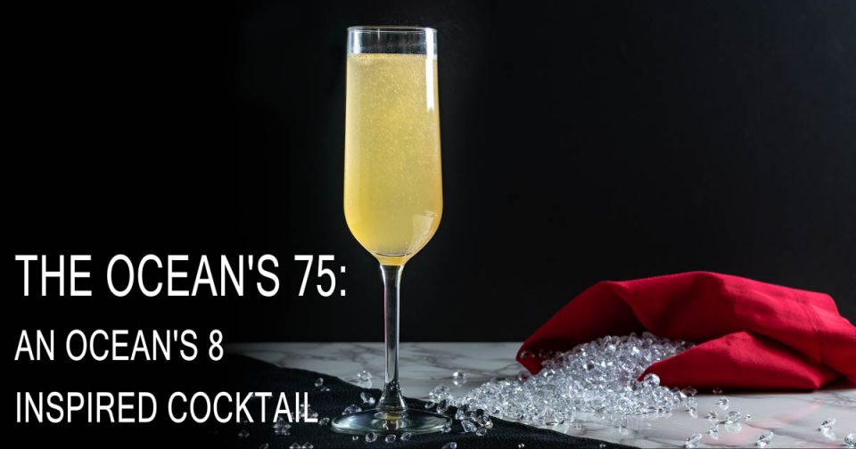 Cocktail Recipes | Champagne Recipes | Movie Recipes | The Geeks have created a champagne cocktail, The Ocean's 75 inspired by Ocean's 8 and The French 75. 2geekswhoeat.com
