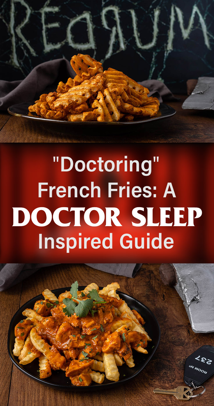 "To get ready for the release of Doctor Sleep, The Geeks have put together a great guide for ""doctoring"" up french fries, Danny Torrance's favorite food! 2geekswhoeat.com #StephenKing #FrenchFries #HorrorFood #GeekyFood #DoctorSleep #FrenchFryRecipes"