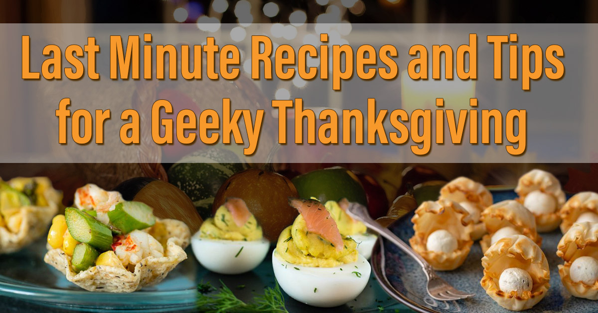 The Geeks have rounded up some last minute Thanksgiving recipes and tips for a perfect geeky Thanksgiving! 2geekswhoeat.com #ThanksgivingRecipes #Thanksgiving #GeekyThanksgivingRecipes #GeekyRecipes #GeekyFood